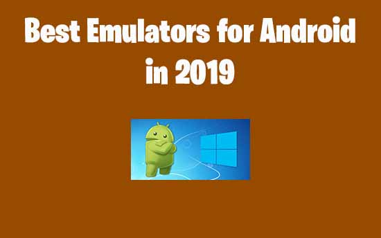 Best Emulators For Android in 2019 - No Survey No Human Verification