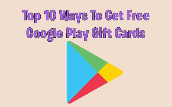Free Google Play Codes : Top 10 Ways To Get Google Play Gift