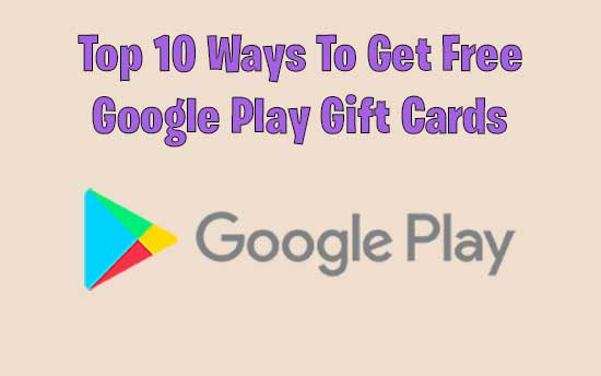 Free Google Play Codes : Top 10 Ways To Get Google Play Gift Cards Legally