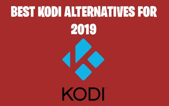 Top 10 Best Kodi Alternatives For 2019