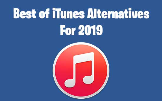 Top 10 iTunes Alternatives to Use In 2019
