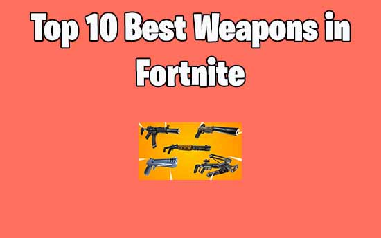 fortnite best weapons
