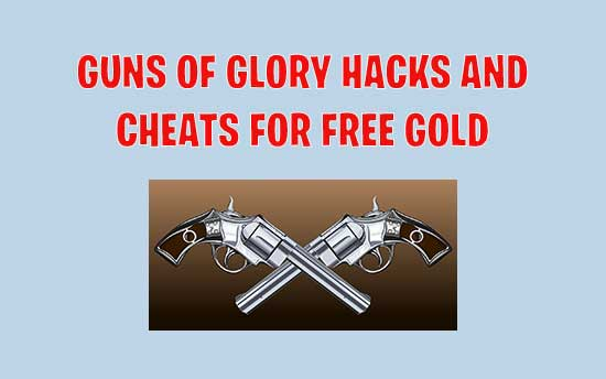 Guns Of Glory Hacks : 8 Best Cheats To Get Free Gold Legally