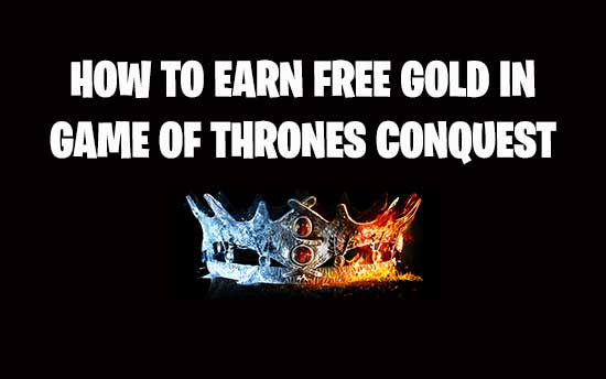 Game of Thrones Conquest Hack : Top 11 Gameplay Cheats – Earn Free Gold Legally
