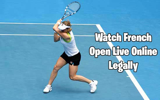 How to Watch French Open Live Streaming 2019 Online Legally