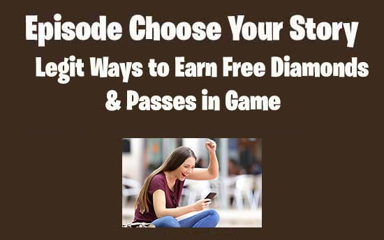 Episode Choose Your Story Hack and Cheats No Survey No Human